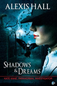 Review – Shadows & Dreams (Kate Kane, Paranormal Investigator #2) by Alexis Hall