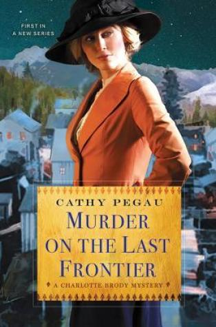 Review – Murder on the Last Frontier (Charlotte Brody Mystery #1) by Cathy Pegau