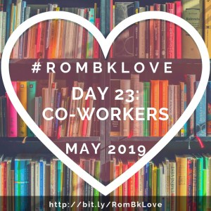 Day 23 #ROMBKLOVE CO-WORKERS