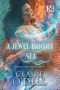 A Jewel Bright Sea (Mage and Empire #1) Cover Image