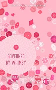 Governed by Whimsy (Songs of the Amaranthine #4)