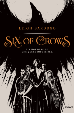 Six of Crows ~ Leigh Bardugo V.F.