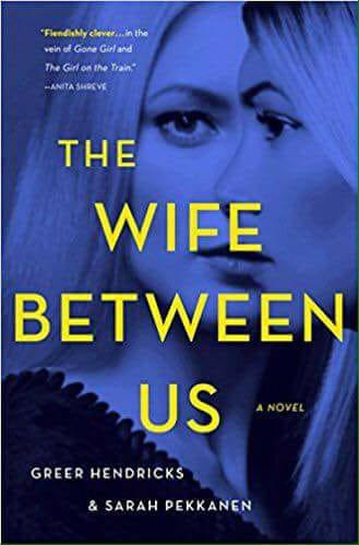 Image may contain: one or more people, text that says 'THE WIFE BETWEEN US NOVEL GREER HENDRICK & SARAH PEKKANEN'