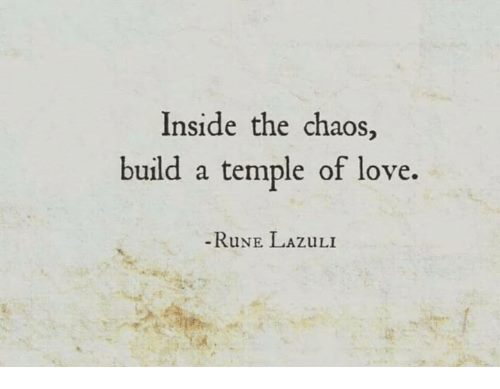Image may contain: text that says 'Inside the chaos, build a temple of love. -RUNE LAZULI'