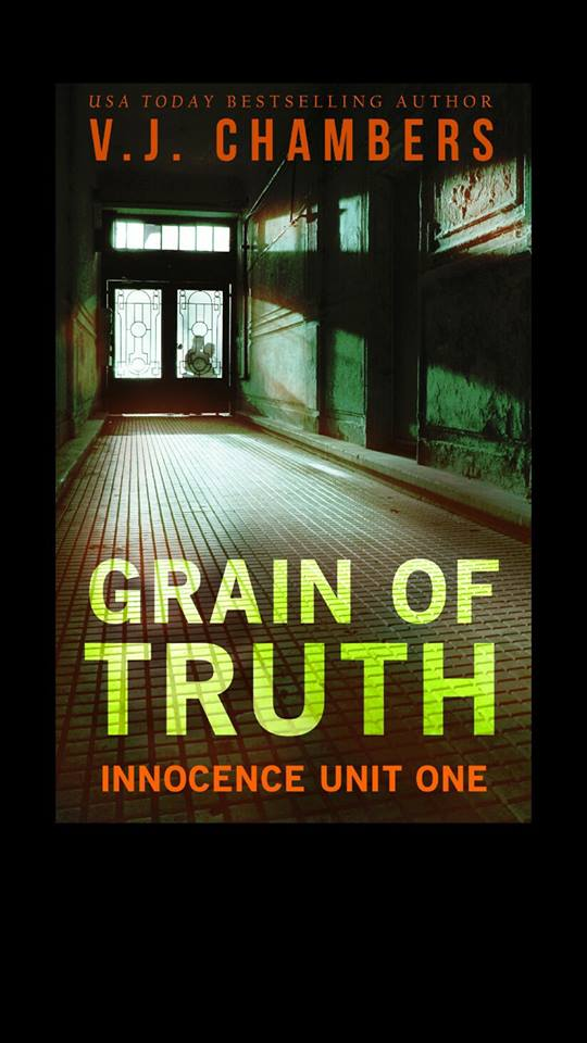 Image may contain: text that says 'USA TODAY BESTSELLING AUTHOR V.J. CHAMBERS GRAIN OF TRUTH INNOCENCE UNIT ONE'