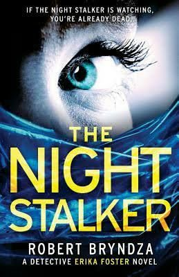 Image may contain: one or more people, text that says 'IF THE NIGHT STALKER IS WATCHING. YOU'RE ALREADY DEAD THE NIGHT STALKER ROBERT BRYNDZA A DETECTIVE ERIKA FOSTER NOVEL'