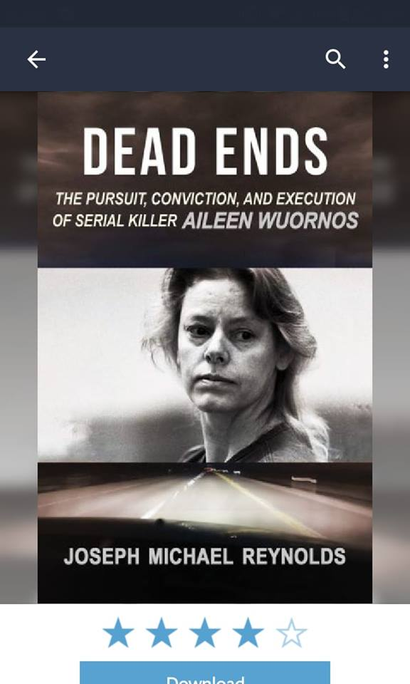 Image may contain: 1 person, text that says 'DEAD ENDS THE PURSUIT, CONVICTION, AND EXECUTION OF SERIAL KILLER AILEEN WUORNOS JOSEPH MICHAEL REYNOLDS'