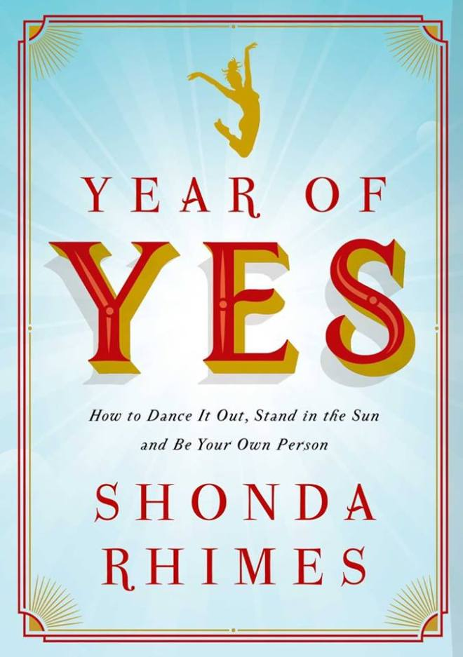 Image may contain: text that says 'YEAR R OF YES How to Dance It Out, Stand in the Sun and Be Your Own Person SHONDA RHIMES'