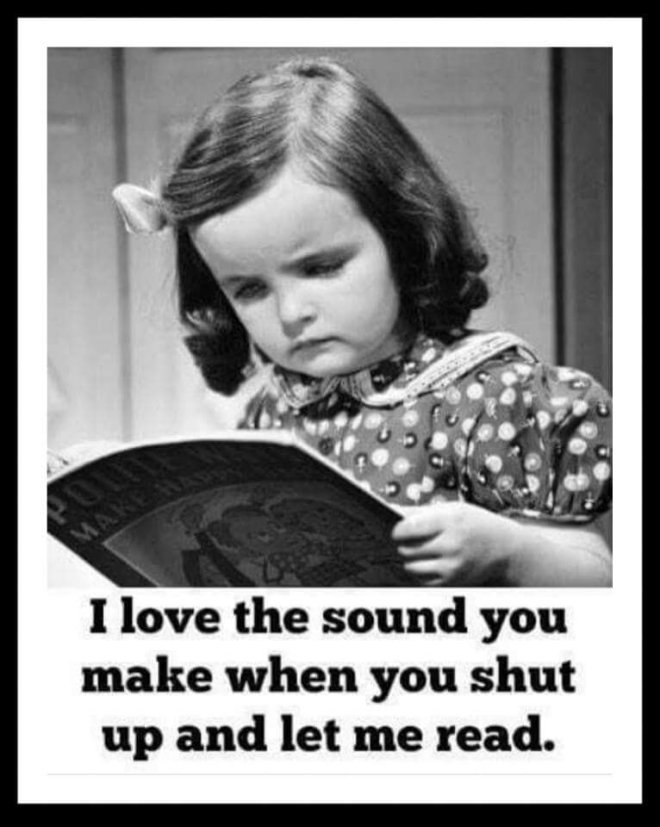 Image may contain: 1 person, child, text that says 'I love the sound you make when you shut up and let me read.'
