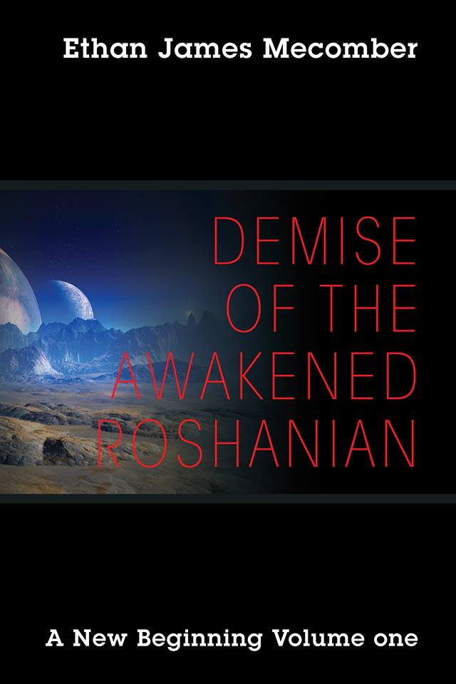 Image may contain: text that says 'Ethan Ethan James Mecomber DEMISE OF THE AWAKENED ROSHANIAN A New Beginning Volume one'