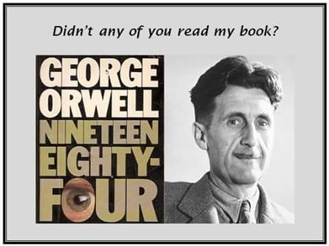 Image may contain: 1 person, meme, text that says 'Didn't any of you read my book? GEORGE ORWELL NIN ETEEN EIGHTY FOUR'