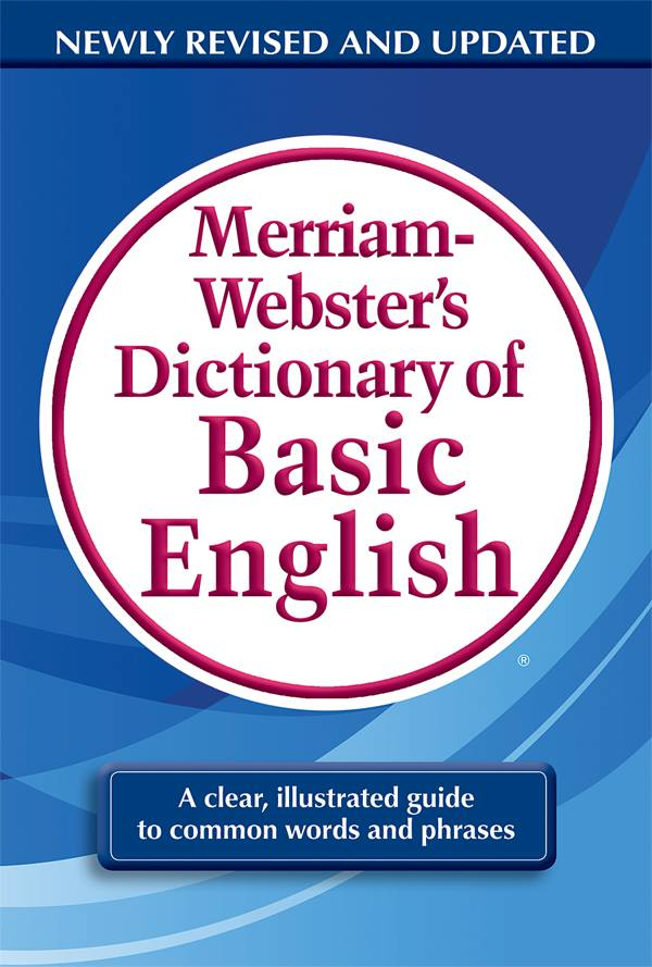 Image may contain: text that says 'NEWLY REVISED AND UPDATED Merriam- Webster's Dictionary of Basic English A clear, illustrated guide to common words and phrases'