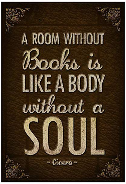 Image may contain: text that says 'A ROOM WITHOUT Books is LIKE A BODY without a SOUL ~Cicero'