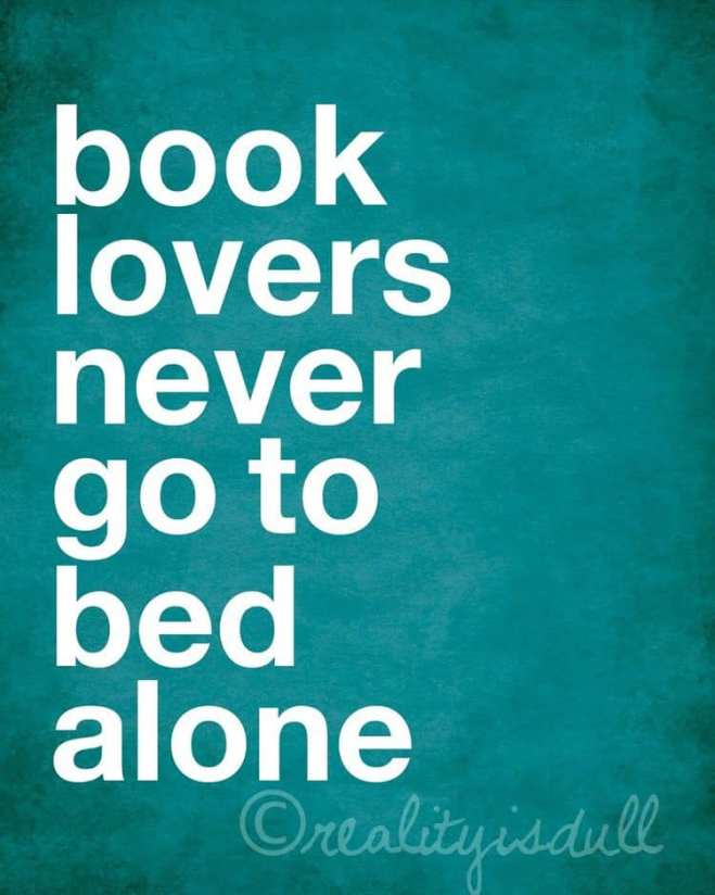 Image may contain: text that says 'book lovers never go to bed alone ©realityisdull'