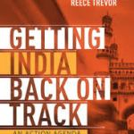 Getting India Back on Track: An Action Agenda for Reform by Bibek Debroy, Ashley J. Tellis and Reece Trevor