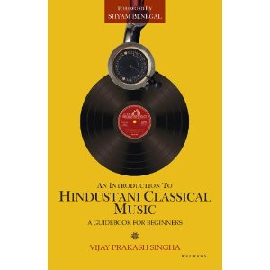 An Introduction To Hindustani Classical Music: A Guidebook for Beginners by Vijay Prakash Singha
