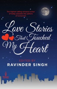 Love Stories That Touched My Heart Edited by Ravinder Singh