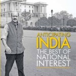 Anticipating India : The Best of National Interest by Shekhar Gupta
