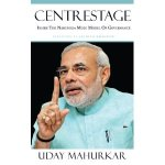 Centrestage : Inside the Narendra Modi Model of Governance by Uday Mahurkar