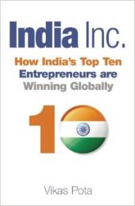 India Inc. How India's Top Ten Entrepreneurs are Winning Globally by Vikas Pota