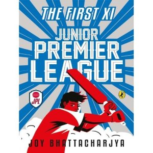 The First XI: Junior Premier League Vol: 1 by Joy Bhattacharya