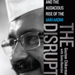 The Disrupter : Arvind Kejriwal and the Audacious Rise of the Aam Aadmi by Gautam Chikermane, Soma Banerjee
