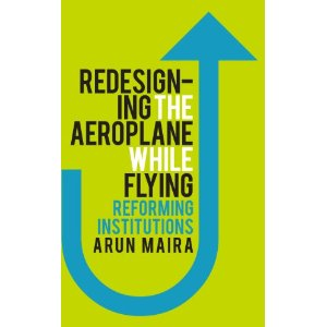 Redesigning the Aeroplane While Flying – Reforming Institutions By Arun Maira
