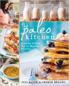 The Paleo Kitchen: Finding Primal Joy by Juli Bauer and George Bryant