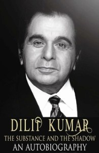 The Substance and the Shadow : An Autobiography by Dilip Kumar