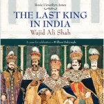 The Last King in India: Wajid Ali Shah by Rosie Llewellyn-Jones