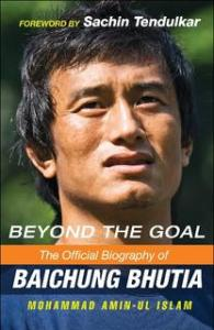 Beyond the Goal : The Official Biography of Baichung Bhutia By Mohammad Amin Ul Islam