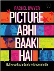 Picture Abhi Baaki Hai: Bollywood as a Guide to Modern India by Rachel Dwyer
