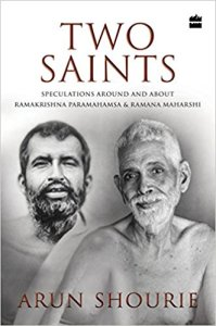 Two Saints: Speculations Around and About Ramakrishna Paramahamsa and Ramana Maharishi by Arun Shourie Review