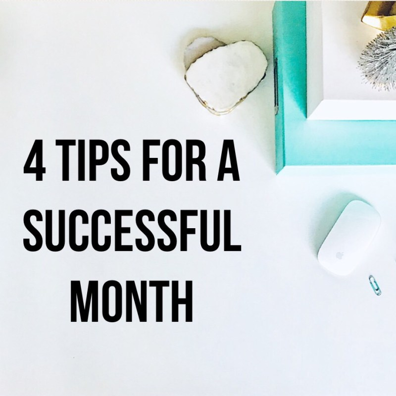 4 Tips for Having the Most Successful Month