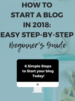How to Start a Blog in 2018: Easy Step by Step Beginner's Guide