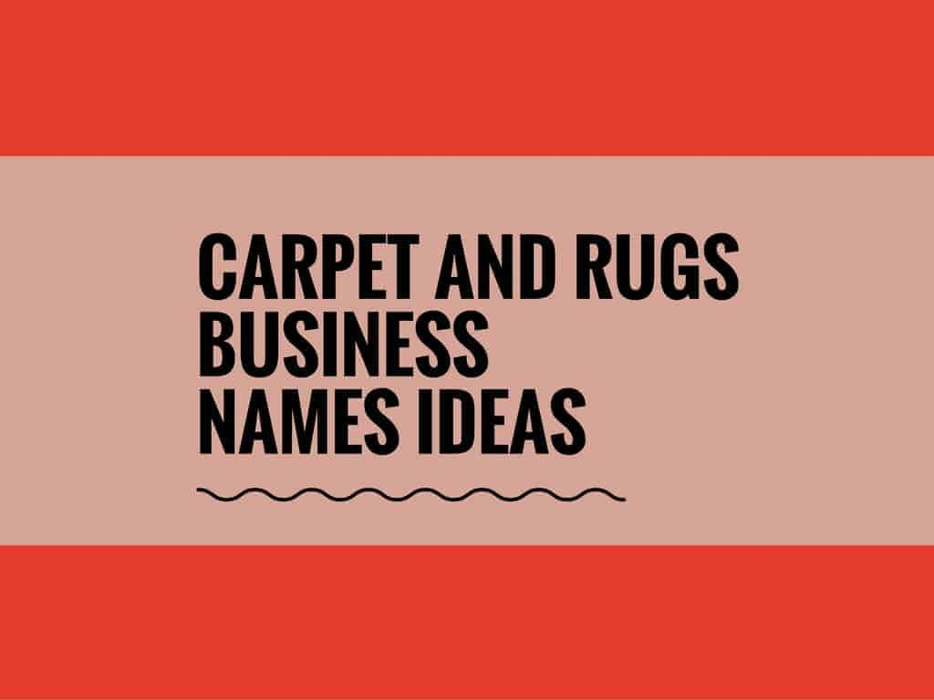 63 Catchy Carpet And Rugs Business Names