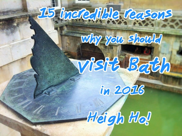 15 incredible reasons why you should visit Bath in 2016. Heigh Ho!