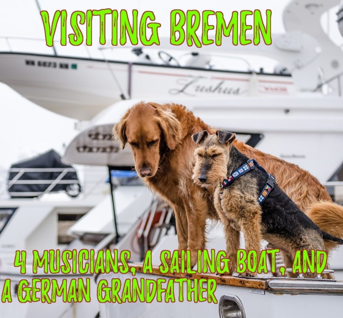 Visiting Bremen: 4 musicians, a sailing boat, and a German grandfather!