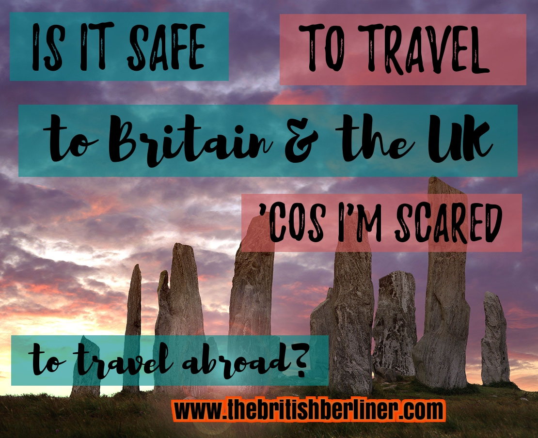 Is it safe to travel to Britain & the UK right now 'cos I'm scared to travel abroad; Is Britain safe; Safety in the UK; travel safety; how to stay safe in the UK; terrorist scare; safety alerts; staying safe; safe travel; how to stay safe in the UK; London is safe; solo travel; travel; family travel; European travel; Europe; how to travel in Europe; safety tips; tips to help you; safety guide; European safety guide; tips to help you, a travel guide; a safety guide; a European safety guide; a European guide to safety; travel in Europe; travel through Europe; European; Europe; fear; scare; scared; don't let fear take control; Europe is safe; travel abroad; travel overseas