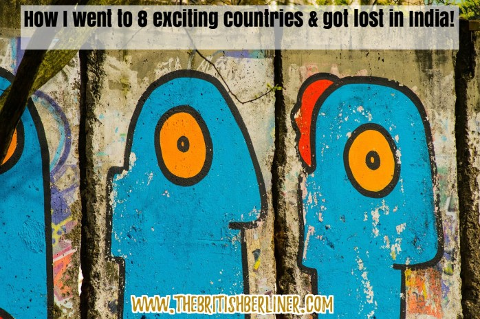 How I went to 8 exciting countries, went to India, lost my luggage & got trapped and confused in Delhi!