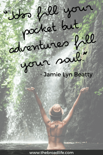 """Jobs fill your pocket but adventures fill your soul."" - Jamie Lyn Beatty's travel quote"