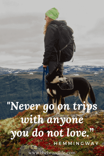 """Never go on trips with anyone you do not love."" - One of Hemmingway's travel quotes"