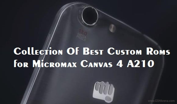 Best Custom Roms for Micromax Canvas 4 A210