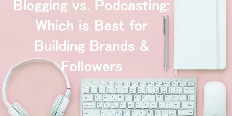Blogging vs Podcasting