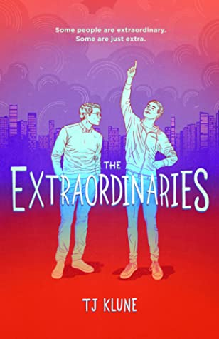 The Extraordinaries (The Extraordinaries, #1) by T.J. Klune
