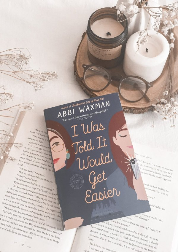 I Was Told It Would Get Easier by Abbi Waxman / wonderfully entertaining