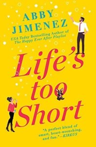 Life's Too Short by Abby Jimenez