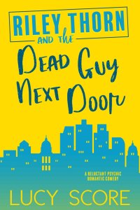 Riley Thorn and the Dead Guy Next Door by LUCY SCORE, ROMANCE BOOK RECOMMENDATIONS / SUMMER 2020