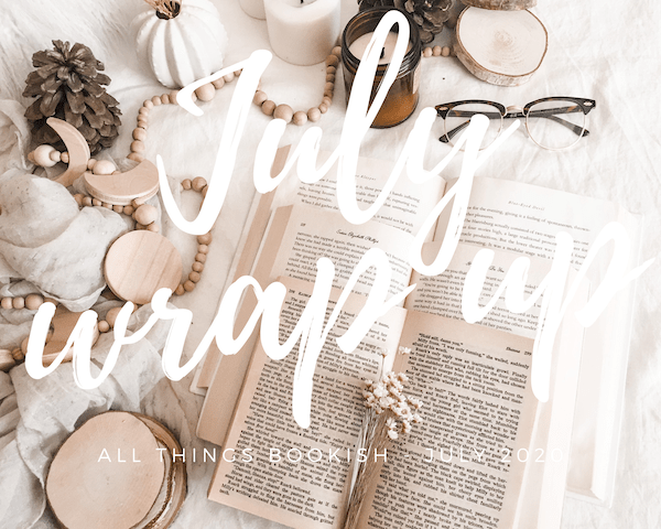 A Bookish Wrap-Up / July 2020 / The Month I Got a MOVE on….
