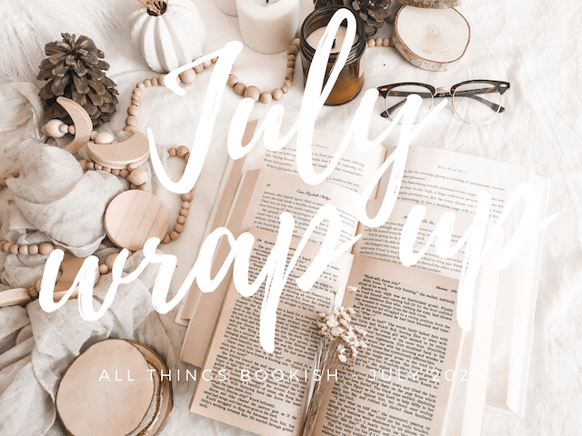 A Bookish Wrap-Up / July 2020